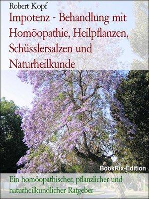 cover image of Impotenz--Behandlung mit Homöopathie, Heilpflanzen, Schüsslersalzen und Naturheilkunde