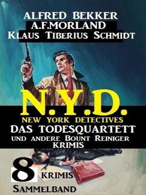 cover image of Sammelband 8 Krimis N.Y.D. New York Detectives-- Das Todesquartett und andere Bount Reiniger Krimis