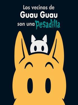 cover image of Los vecinos de Guau Guau son una pesadilla