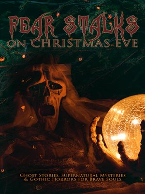 cover image of Fear Stalks on Christmas Eve--Ghost Stories, Supernatural Mysteries & Gothic Horrors for Brave Souls