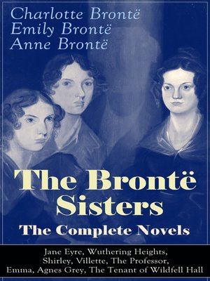 cover image of The Brontë Sisters--The Complete Novels