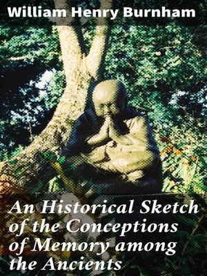 cover image of An Historical Sketch of the Conceptions of Memory among the Ancients