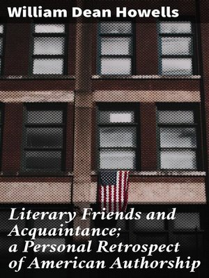 cover image of Literary Friends and Acquaintance; a Personal Retrospect of American Authorship