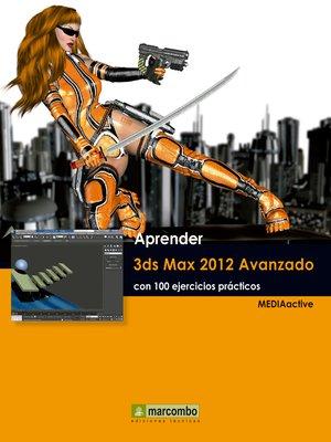 cover image of Aprender 3ds Max 2012 Avanzado con 100 ejercicios prácticos