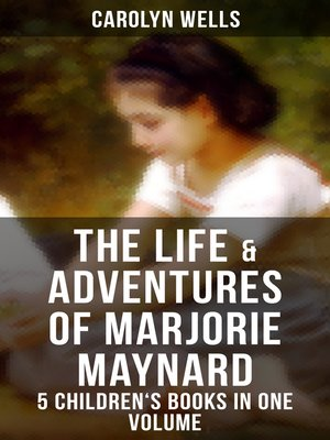 cover image of The Life & Adventures of Marjorie Maynard – 5 Children's Books in One Volume