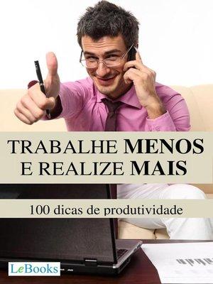 cover image of Trabalhe menos e realize mais