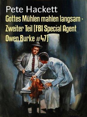 cover image of Gottes Mühlen mahlen langsam--Zweiter Teil (FBI Special Agent Owen Burke #47)