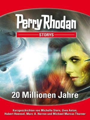 cover image of 20 Millionen Jahre: Kurzgeschichten rund um PERRY RHODAN 2800