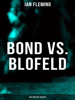 cover image of BOND vs. BLOFELD – the Spectre Trilogy