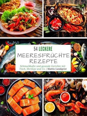 cover image of 54 Leckere Meeresfrüchterezepte