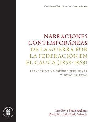 cover image of Narraciones contemporáneas de la guerra por la Federación en el Cauca (1859-1863)