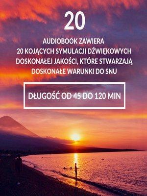 cover image of Audiobook zawiera 20 kojących symulacji dźwiękowych doskonałej jakości, które stwarzają doskonałe warunki do snu