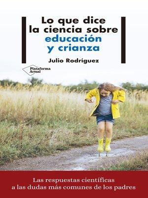 cover image of Lo que dice la ciencia sobre educación y crianza