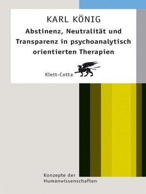 cover image of Abstinenz, Neutralität und Transparenz in psychoanalytisch orientierten Therapien