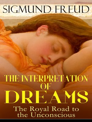 cover image of THE INTERPRETATION OF DREAMS--The Royal Road to the Unconscious