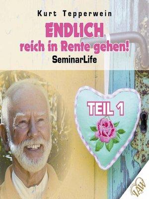 cover image of Endlich reich in Rente gehen! Seminar Life--Teil 1