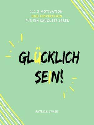 cover image of Glücklich sein! Jetzt! 111 x Motivation und Inspiration für ein saugutes Leben
