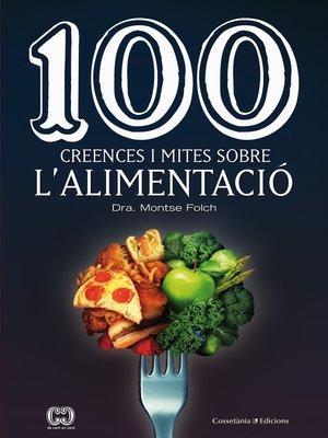 cover image of 100 creences i mites sobre l'alimentació