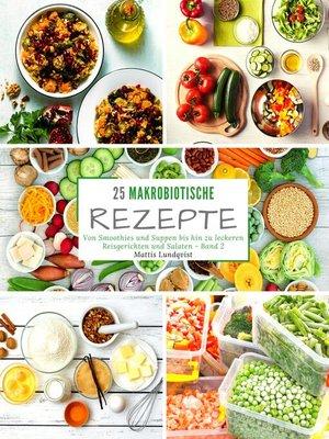cover image of 25 Makrobiotische Rezepte--Band 2