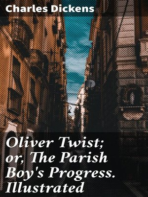 cover image of Oliver Twist; or, the Parish Boy's Progress. Illustrated