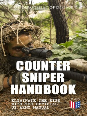 cover image of Counter Sniper Handbook--Eliminate the Risk with the Official US Army Manual