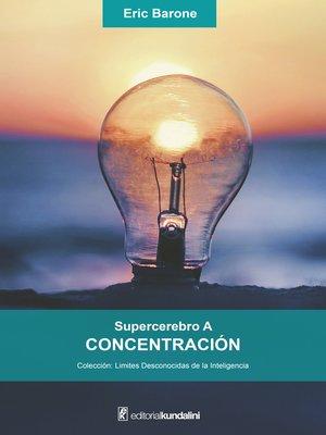 cover image of Supercerebro A. Concentración