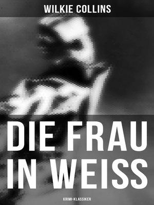 cover image of Die Frau in Weiß