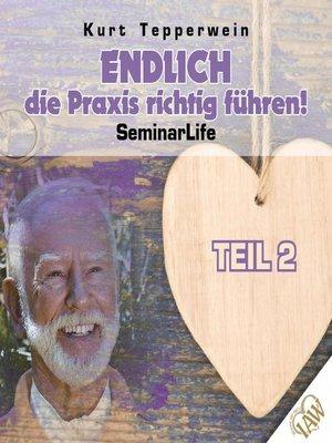 cover image of Endlich die Praxis richtig führen! Seminar Life--Teil 2