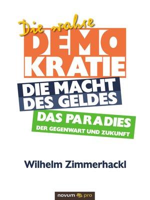 cover image of Die wahre Demokratie. Die Macht des Geldes--Das Paradies der Gegenwart und Zukunft