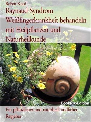 cover image of Raynaud-Syndrom Weißfingerkrankheit behandeln mit Heilpflanzen und Naturheilkunde