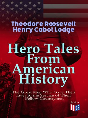 cover image of Hero Tales From American History –The Great Men Who Gave Their Lives to the Service of Their Fellow-Countrymen