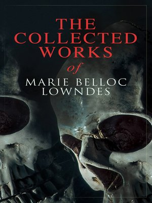 cover image of The Collected Works of Marie Belloc Lowndes
