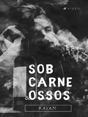 cover image of Sob carne e ossos