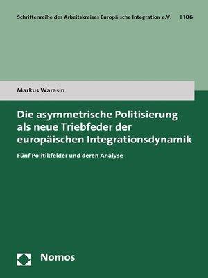 cover image of Die asymmetrische Politisierung als neue Triebfeder der europäischen Integrationsdynamik