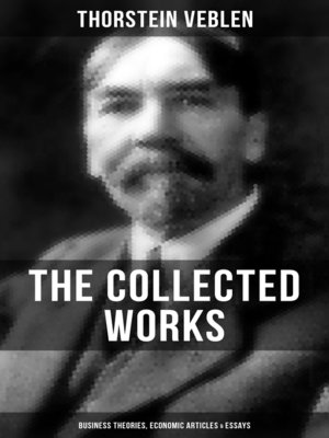 thorstein veblen essay Veblen's account of pecuniary emulation rests heavily on the distinction between productive work and non-productive work explain how he makes this distinction and.