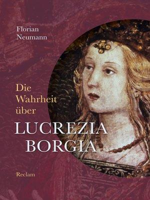 cover image of Die Wahrheit über Lucrezia Borgia