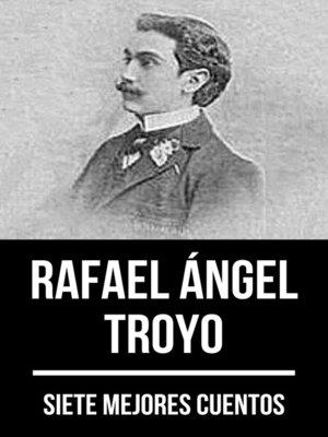 cover image of 7 mejores cuentos de Rafael Ángel Troyo
