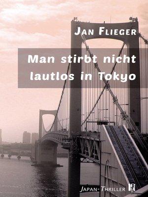cover image of Man stirbt nicht lautlos in Tokyo