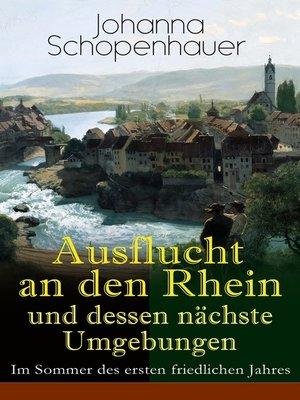cover image of Ausflucht an den Rhein und dessen nächste Umgebungen--Im Sommer des ersten friedlichen Jahres