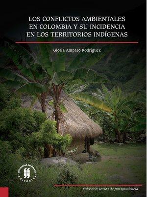 cover image of Los conflictos ambientales en Colombia y su incidencia en los territorios indígenas