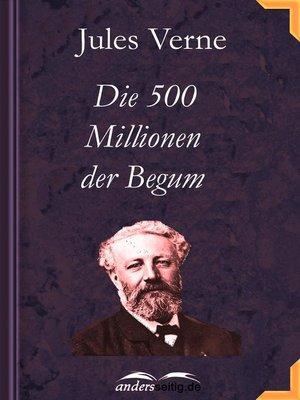 cover image of Die 500 Millionen der Begum