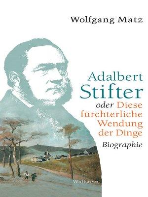 cover image of Adalbert Stifter oder Diese fürchterliche Wendung der Dinge