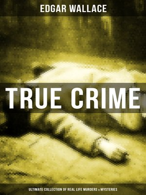 cover image of True Crime--Ultimate Collection of Real Life Murders & Mysteries