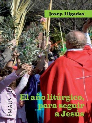 cover image of El año litúrgico, para seguir a Jesús