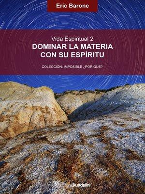 cover image of Dominar la materia con su espíritu