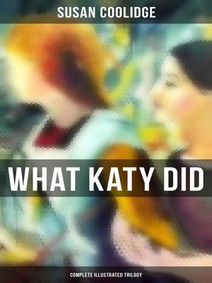cover image of WHAT KATY DID--Complete Illustrated Trilogy