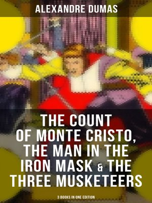 cover image of The Count of Monte Cristo, the Man in the Iron Mask & the Three Musketeers (3 Books in One Edition)