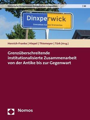 cover image of Grenzüberschreitende institutionalisierte Zusammenarbeit von der Antike bis zur Gegenwart