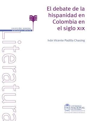 cover image of El debate de la hispanidad en Colombia en el siglo XIX
