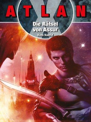 cover image of Die Rätsel von Assur: Ein ATLAN-X-Abenteuer